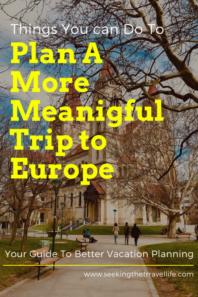 How to plan a more meaningful trip to europe